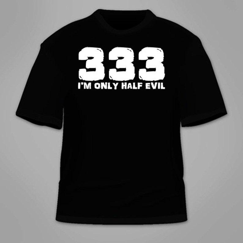 be035d75 333 I'm Only Half Evil T-Shirt. Funny Satan Devil 666 T | Etsy