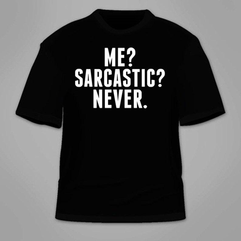 5926a460e7ac9 Me Sarcastic Never T-Shirt. Nerdy Sarcasm Novelty T Shirt Smartass Wiseass  Cool Gift Know-It-All Gag Gift Shirt Clothing Hilarious Geek