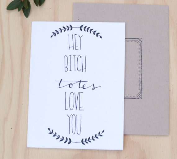 Funny best friend card, galentine, valentine's day card, Hey bitch totes love you, Bridesmaid appreciation,mother of the bride