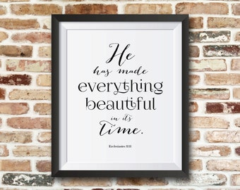 He has made everything beautiful in its time. Ecclesiastes 3:11. 8x10 bible printable motivational and inspirational quote.