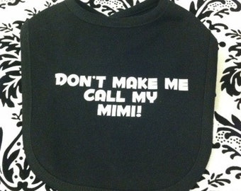 Don't make me call my Mimi! grandchild baby infant bib color choice pink blue black white shower  gift idea