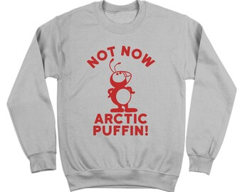 Not Now Arctic Puffin Christmas The Elf Bye Buddy Movie Funny Crewneck Sweatshirt DT1654