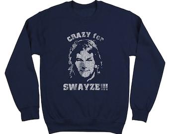 Crazy For Swayze Funny 80S Retro Humor Dirty Dancing Cute Crewneck Sweatshirt DT0157