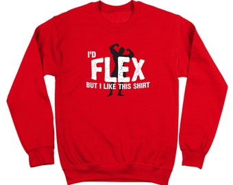 I'd Flex But I Like This Shirt Gym Fitness Workout Outfit Crewneck Sweatshirt DT0090