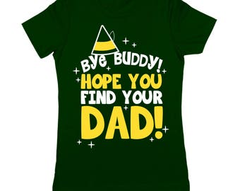 Bye Buddy Hope You Find Your Dad The Elf Funny Christmas Outfit Women's T-Shirt DT1642