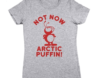 Not Now Arctic Puffin Christmas The Elf Bye Buddy Movie Funny Women's T-Shirt DT1654