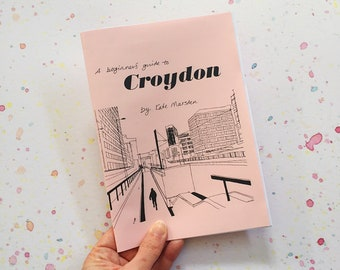 A Beginners Guide To Croydon - Hand Drawn Zine - 2nd Edition