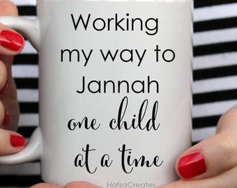 Gift for Mother, Mom gift, Working my way to Jannah one child at a time.