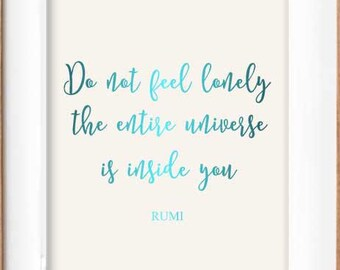 Do not feel lonely, the entire universe is inside you, Rumi Quote. Inspirational Print, Real FOIL Rose gold print.