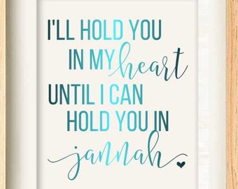 Hold you in my heart, until I can hold you in Jannah, Lost Baby. Parent, Pregnancy loss, miscarriage, stillbirth