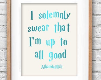 i solemnly swear that I'm up to all good, Alhamdulillah - Muslim Quote, BFF Gift, Teen gift, Muslim Birthday Gift