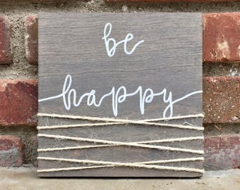 be happy wooden sign- rustic wall art- rustic home decor- inspirational gifts- hostess gifts- birthday gifts- teacher gifts- wooden signs