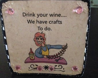 """Two sided sign cube """" Drink your wine, we have crafts to do"""" & """"despite the look on my face you are still talking?"""""""