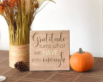 Fall Home Decor, Thanksgiving Decoration, 8x8 Wooden Sign {Gratitude Turns What We Have Into Enough} Thanksgiving Decor, Thanksgiving Table