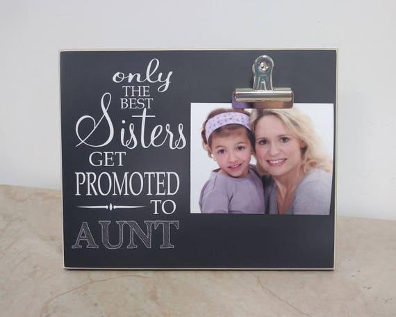 Only The Best Sisters Get Promoted To Aunt Photo Frame Gift Etsy