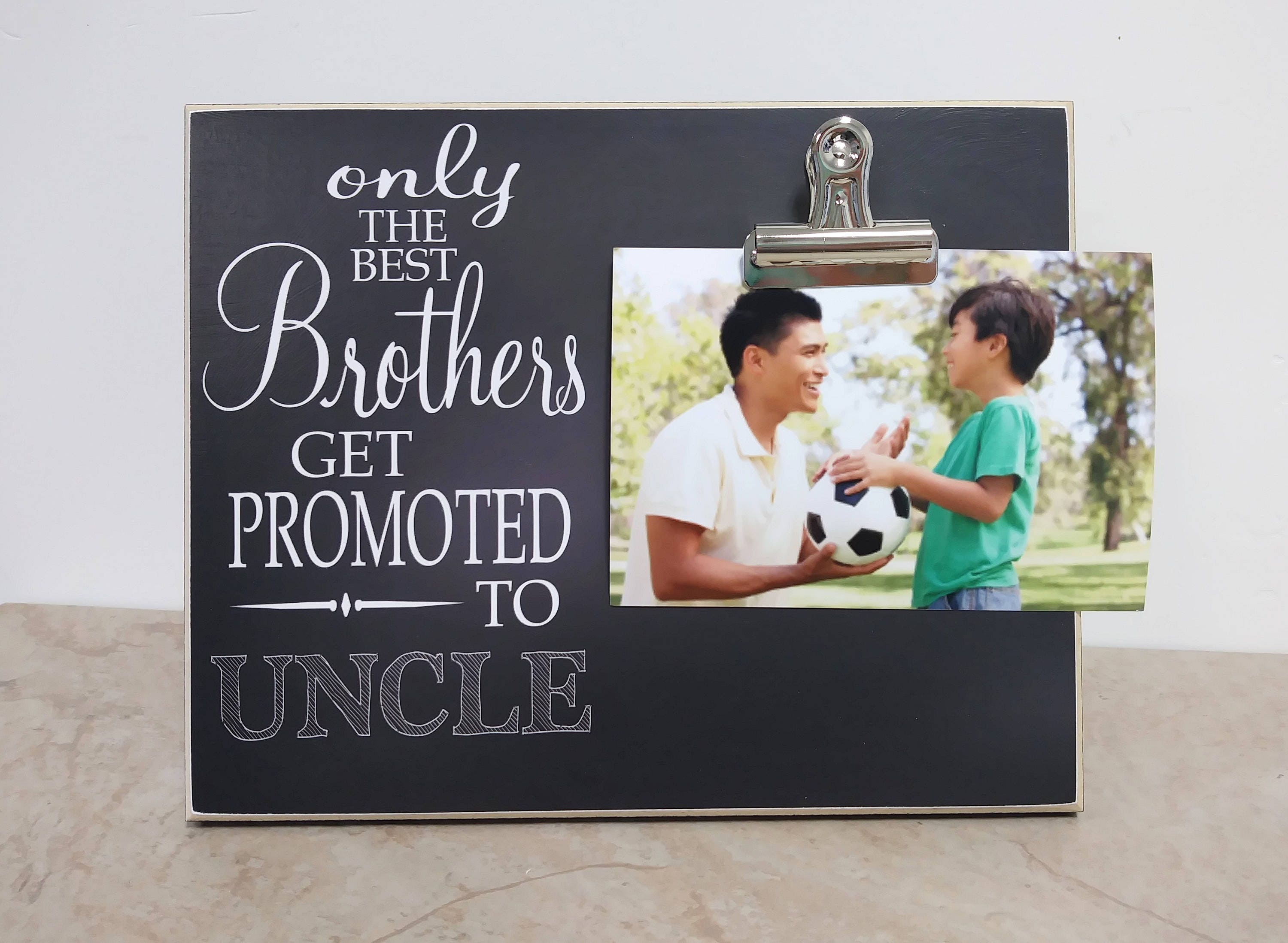 Only The Best Brothers Get Promoted to Uncle Photo Frame