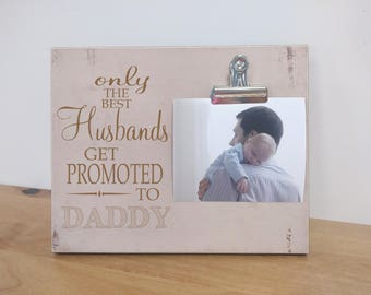First Father's Day Gift, New Daddy Gift, Photo Frame Gift For Husband  {Best Husbands Get Promoted to Daddy} Picture Frame, Pregnancy Reveal
