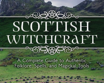 Scottish Witchcraft Book Complete Guide to Authentic Folklore Spells & Magickal Tools Highland Magick Healing Divination witch magic spell