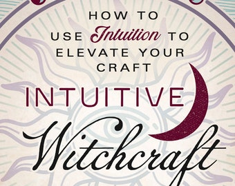 Intuitive Witchcraft Book How To Use Intuition To Elevate Your Craft magick magic witch pagan wicca wiccan witchy