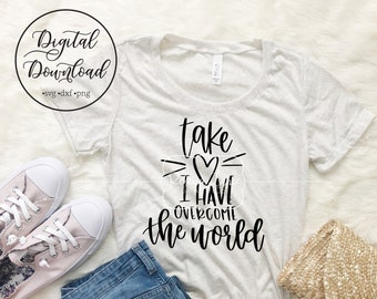 John 16:33 Take heart, I have overcome the world   PNG DXF SVG   hand lettered   bible verse   cricut   silhouette   instant download