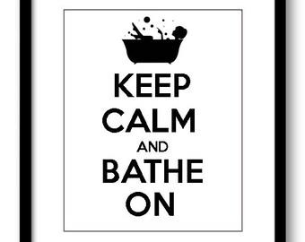 Keep Calm Poster Keep Calm and Bathe On Black White Bathroom Art Print Wall Decor Bathroom Custom Stay Calm poster quote inspirational