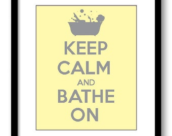 Keep Calm Poster Keep Calm and Bathe On Yellow Grey Gray Bathroom Art Print Wall Decor Bathroom Custom Stay Calm poster quote inspirational