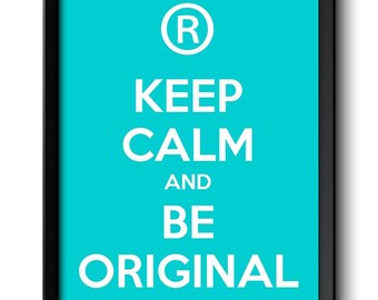 Keep Calm Poster Keep Calm and Be Original White Turquoise Blue Art Print Wall Decor Custom Stay Calm quote inspirational motivational