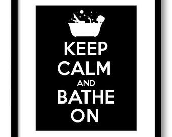 Keep Calm Poster Keep Calm and Bathe On Black White Bathroom Art Print Wall Decor Bathroom Custom Stay Calm quote inspirational motivational