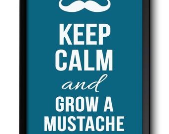 Keep Calm Poster Keep Calm and Grow a Mustache White Blue Art Print Wall Decor Custom Stay Calm poster quote inspirational motivational