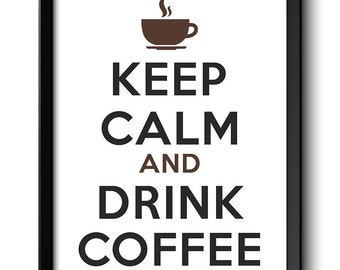 Keep Calm Poster Keep Calm and Drink Coffee Brown Black Food Kitchen Art Print Home Wall Decor Custom Stay Calm quote inspirational