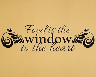 Food Is The Window To The Heart WALL Vinyl Sticker Decal Custom