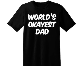 7ee25a5d Worlds okayest dad, Father's Day, Father's Day gift, dad gift, dad shirt