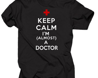 Keep Calm I'm Almost A Doctor Funny Medical T-shirt  Gift For Future Doctor
