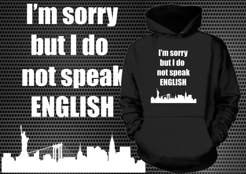I Am Sorry But I Don't Speak English Hoodie Funny Tourist Sweatshirt Heeded  Sweater