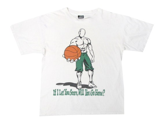 And 1 If I Let You Score Will You Go Home T-Shirt