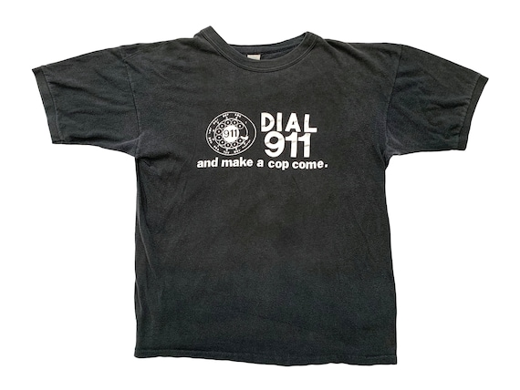Dial 911 and Make a Cop Come T-Shirt
