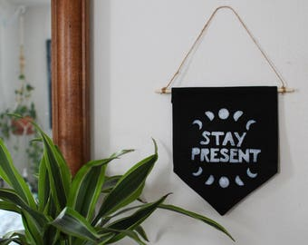 Stay Present Block Printed Banner. Mindful home decor. Everyday mindfulness reminder. Phases of the moon. Be Here Now.