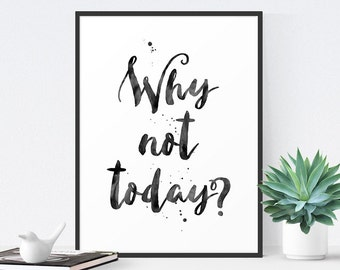 Inspirational Quote, Office Decor, Printable Art, Black and White Typography Poster, Motivational Wall Art, Why Not Today, Instant Download