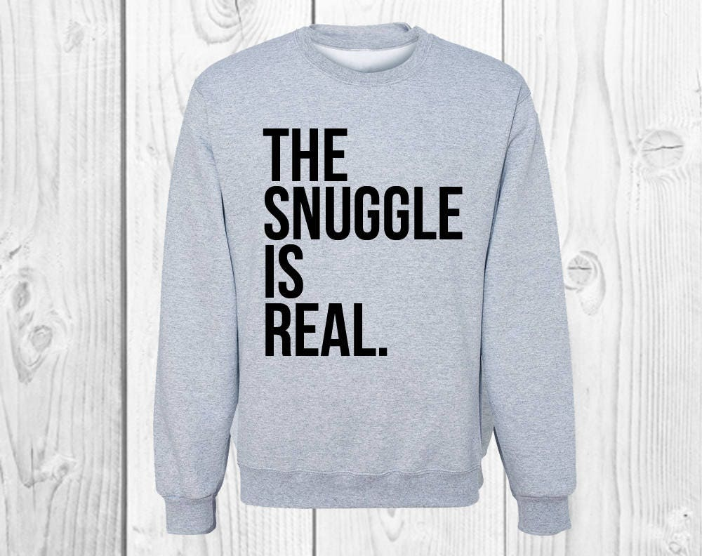 5de50574a26 The Snuggle is Real Sweatshirt Shirt Sweater Black Friday Deal