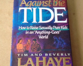 La Haye AGAINST THE TIDE How to Raise Sexually Pure Kids in an Anything Goes World