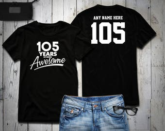 105 Years of Being Awesome 105th Birthday Party Shirt, 105 years old shirt, Personalized Birthday 105 year old, 105th Birthday Party Tee