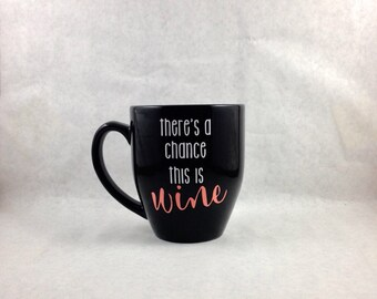 There's A Chance This Is Wine 16oz Funny Coffee Mug
