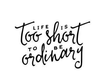Life Is Too Short Inspirational Quote | Motivational Print | Motivational Poster | Inspirational Quote Print | Life Is Too Short Poster |