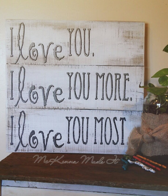 I Love You More Wooden Sign I Love You Most Sign Love Sign