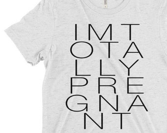 I'm Totally Pregnant• T-shirt • Vintage • Custom • T-shirts • Funny • Jesus • Women • Mens • Mom • Shirts • Hipster • Pregnancy announcement