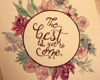 The Best is Yet to Come Loose Florals Watercolor