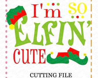 EXCLUSIVE I'm so Elfin Cute SVG, elf legs cut file, elf cutting file, elf shoes svg, elfing cute cut file svg, LIMITED commercial use