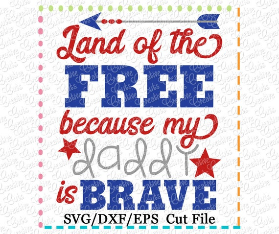 Land Of The Free Because My Daddy Is Brave Svg Military Svg Etsy