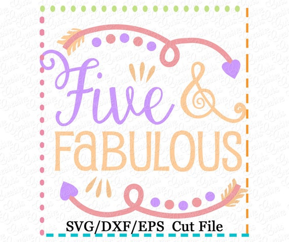 Five And Fabulous Svg Cutting File Fifth Birthday Svg Five Etsy