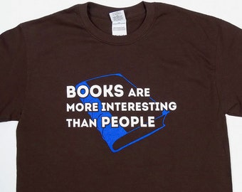 Books Are More Interesting Than People Shirt by Crazed Lemming
